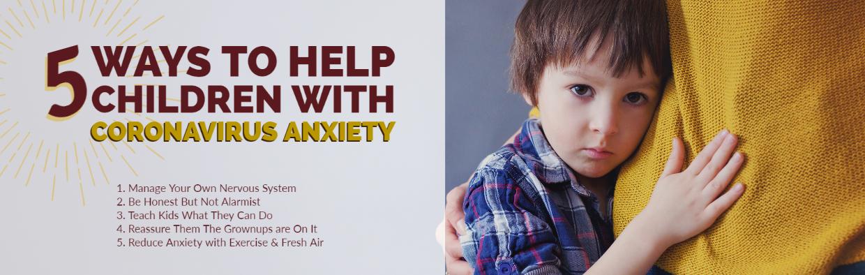 Blog: 5 Ways to Help Children with Coronavirus Anxiety