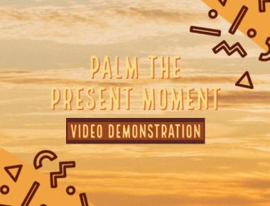 Palm the Present Moment Blog
