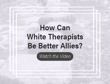 VIDEO: How Can White Therapists Be Better Allies?